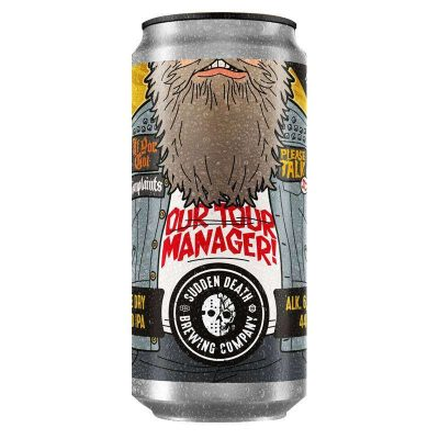 SUDDEN DEATH If You Got Complaints Please Talk To Our Tour Manager 440ml DDH IPA